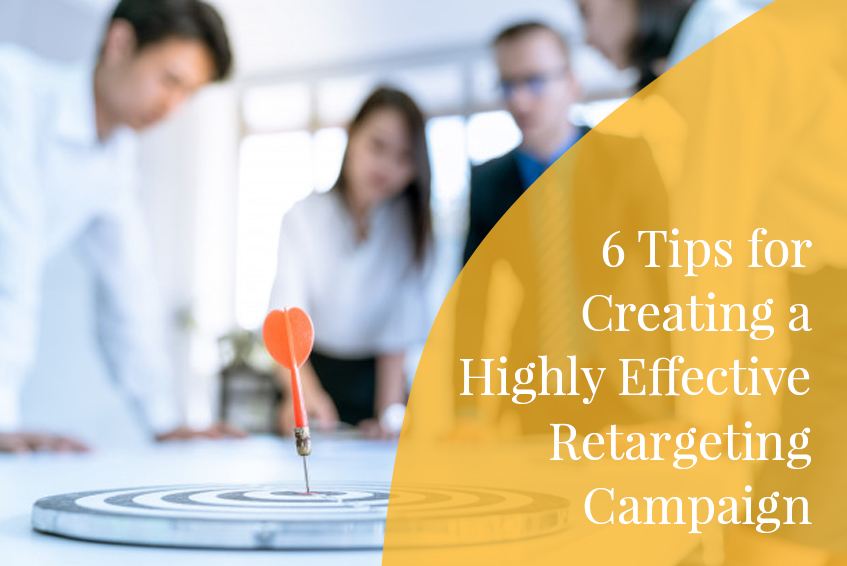 6 Tips for Creating a Highly Effective Retargeting Campaign