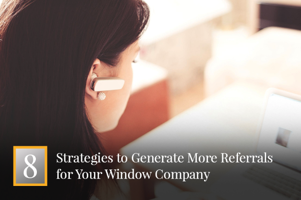 8 Strategies to Generate More Referrals for Your Window Company