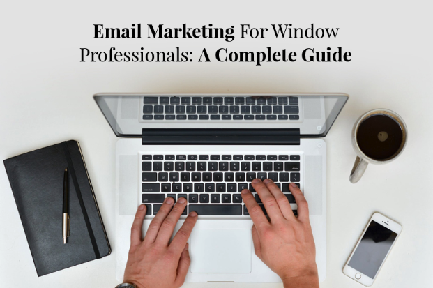 Email Marketing For Window Professionals: A Complete Guide