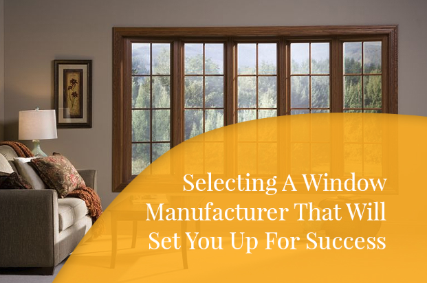 Selecting A Window Manufacturer That Will Set You Up For Success