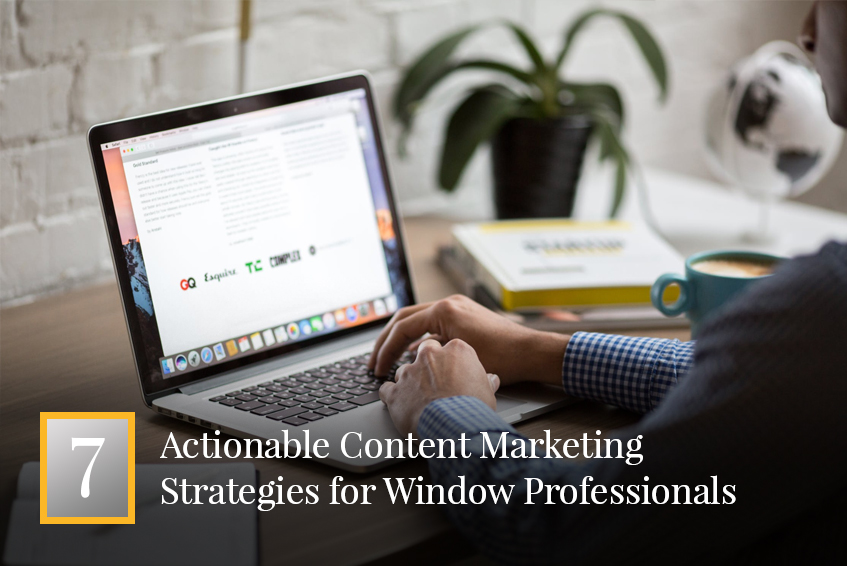 7 Actionable Content Marketing Strategies for Window Professionals