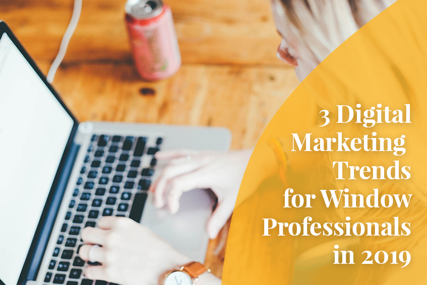 3 Digital Marketing Trends for Window Professionals in 2019