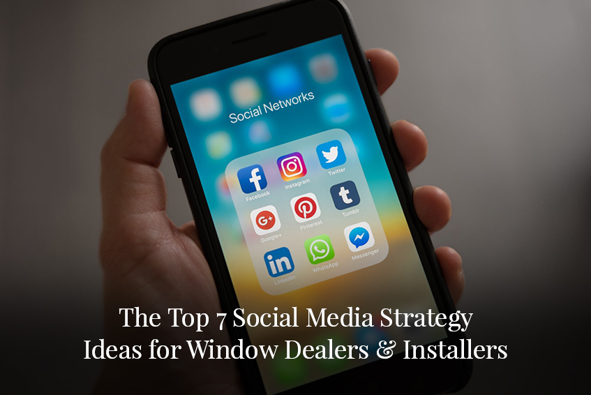 The Top 7 Social Media Strategy Ideas for Window Dealers & Installers