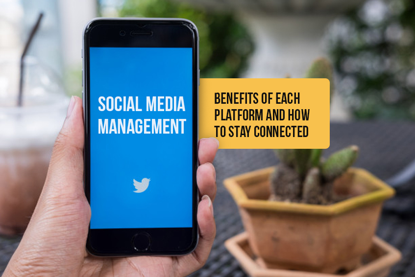 Social Media Management: Benefits of Each Platform and How to Stay Connected