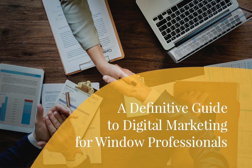 A Definitive Guide to Digital Marketing for Window Professionals